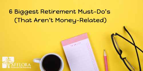 6 Biggest Retirement Must-Do's (That Aren't Money-Related)