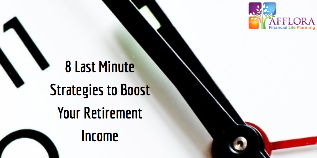 8 Last Minute Strategies to Boost Your Retirement Income
