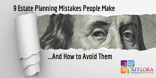 9 Estate Planning Mistakes People Make...And How to Avoid Them