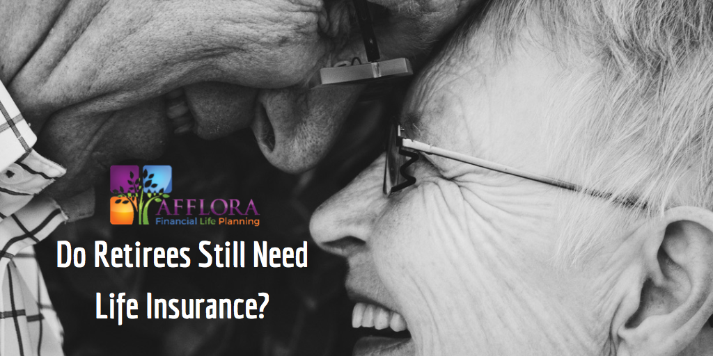 Do Retirees Still Need Life Insurance?