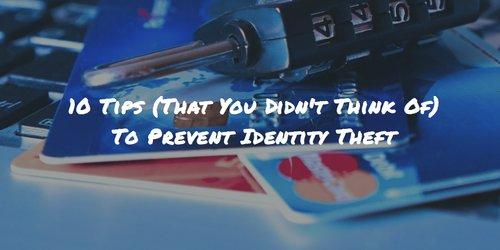 10 Tips (That You Didn't Think Of) To Prevent Identity Theft)