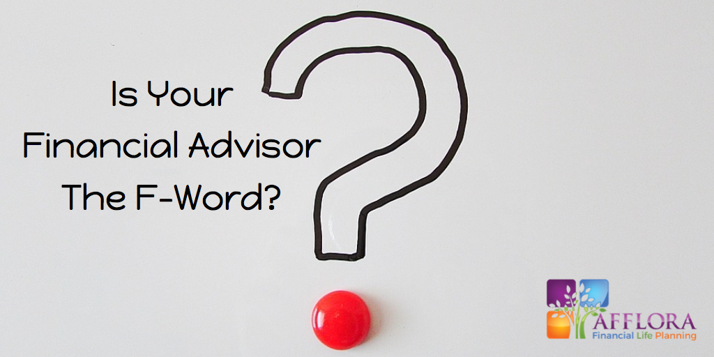 is Your Financial Advisor The F-Word?
