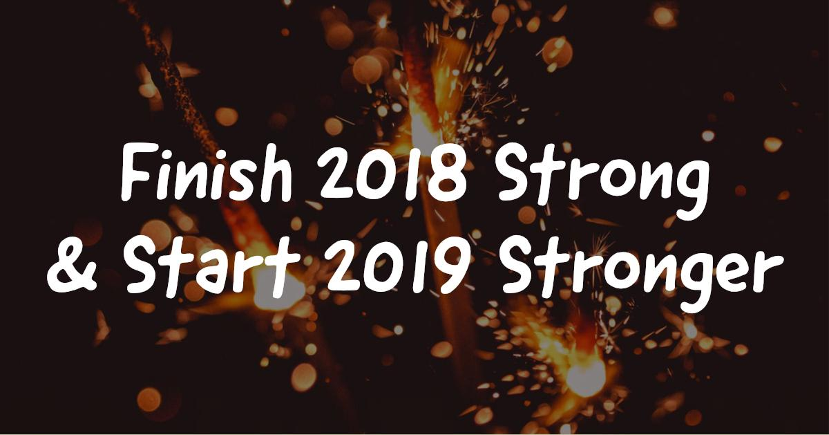 Finish 2018 Strong & Start 2019 Stronger Thumbnail