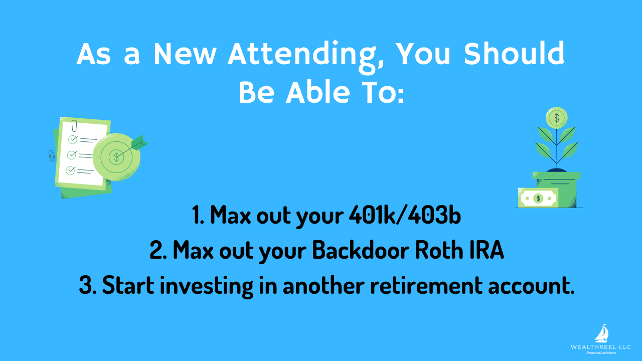 New attendings should max out their 401k/403b, Backdoor Roth IRA, and other retirement accounts. | WealthKeel