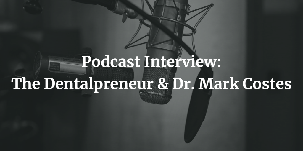The Dentalpreneur Podcast with Dr. Mark Costes Thumbnail