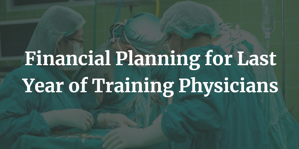 Financial Planning for Last Year of Training Physicians Thumbnail