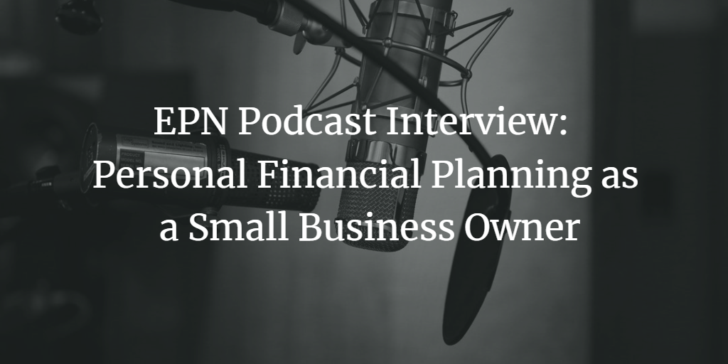 EPN Podcast Interview: Personal Financial Planning as a Small Business Owner Thumbnail