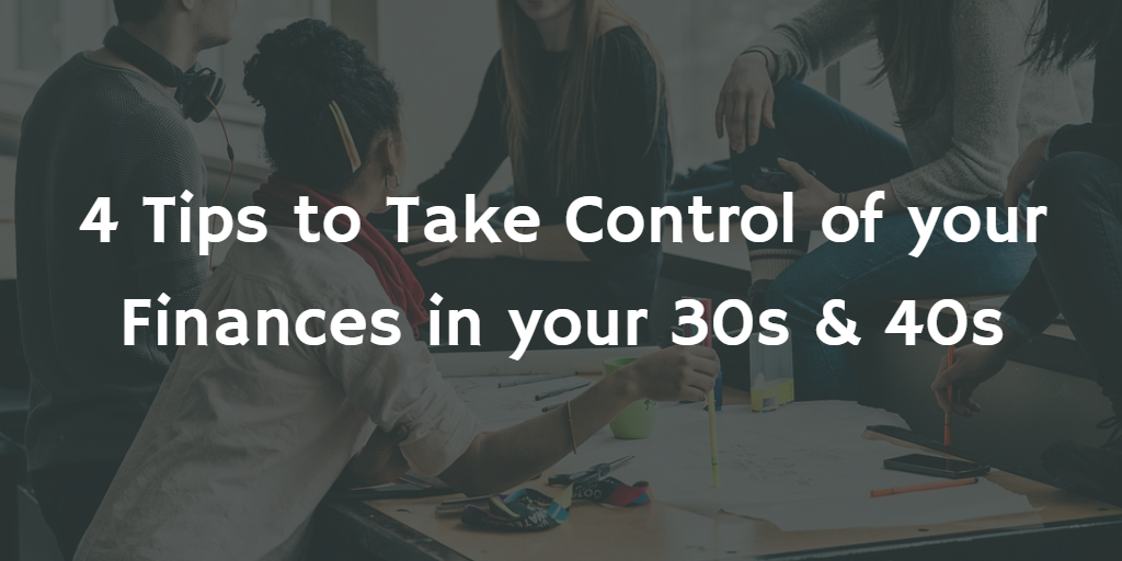 4 Tips to Take Control of your Finances in your 30s & 40s Thumbnail