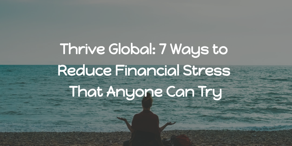 Thrive Global: 7 Ways to Reduce Financial Stress That Anyone Can Try Thumbnail