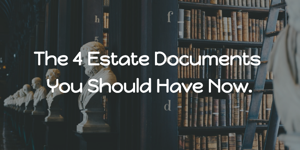 The Four Estate Documents You Should Have Now. Thumbnail