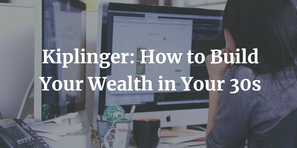 Kiplinger: How to Build Your Wealth in Your 30s Thumbnail