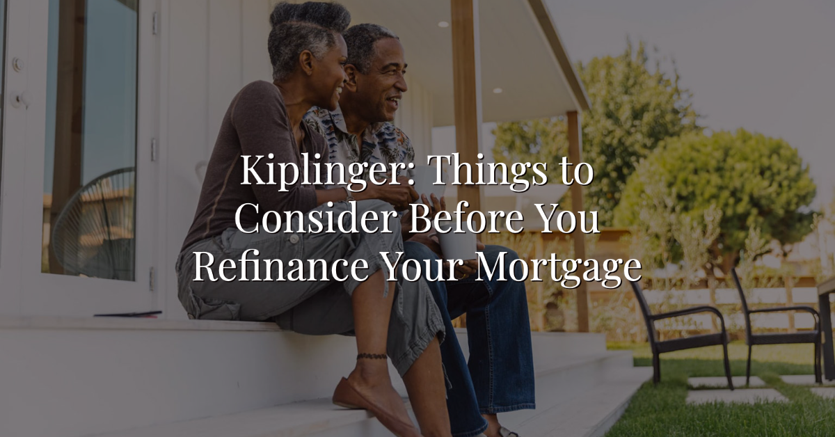 Kiplinger: Things to Consider Before You Refinance Your Mortgage Thumbnail