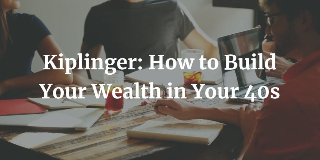 Kiplinger: How to Build Your Wealth in Your 40s Thumbnail