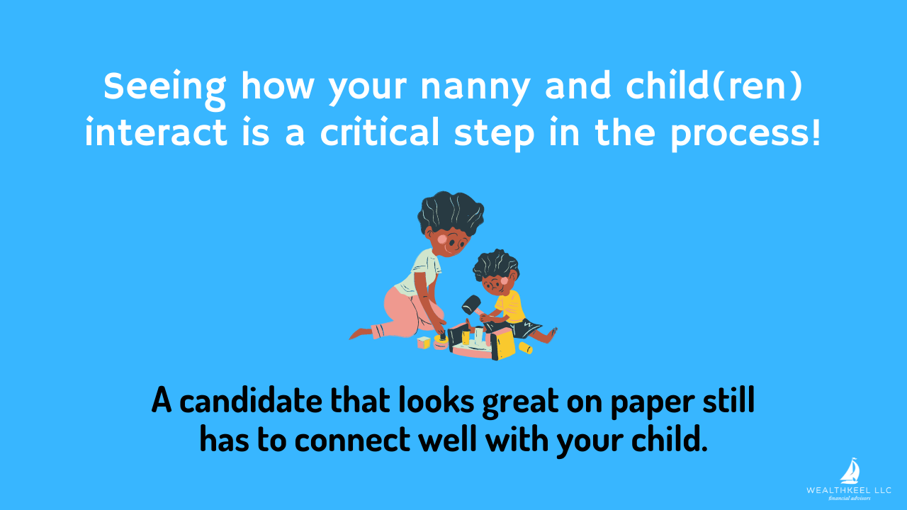 Seeing how your nanny and child(ren) interact is a critical step in the process! | WealthKeel