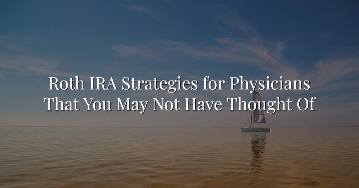 Roth IRA Strategies for Physicians That You May Not Have Thought Of Thumbnail