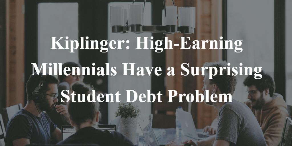 Kiplinger: High-Earning Millennials Have a Surprising Student Debt Problem Thumbnail