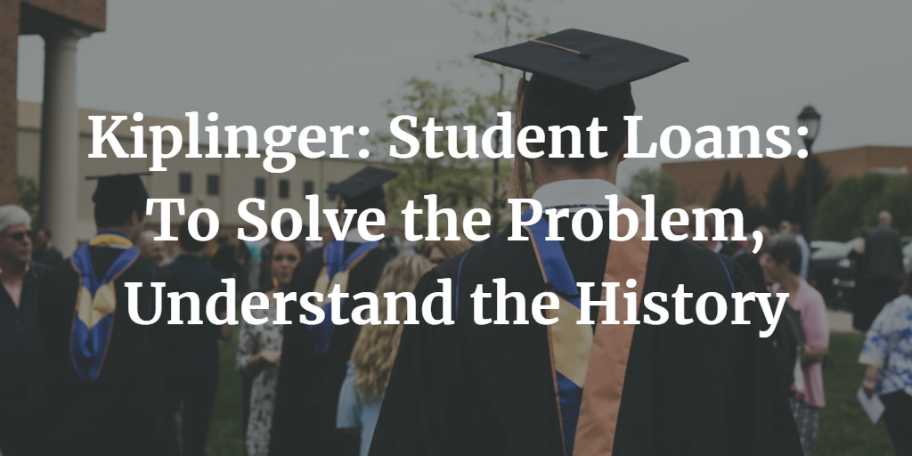 Kiplinger: Student Loans: To Solve the Problem, Understand the History Thumbnail