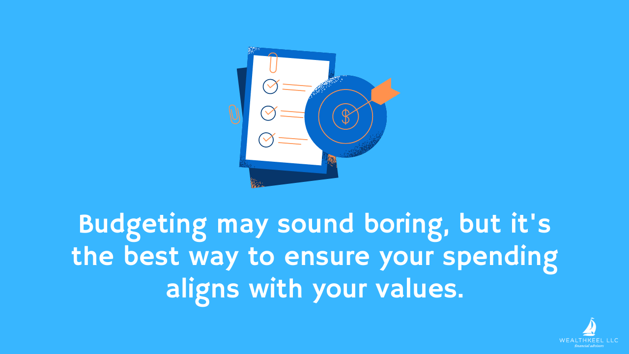 Budgeting Is Essential to Ensure Spending Aligns with Your Values | WealthKeel