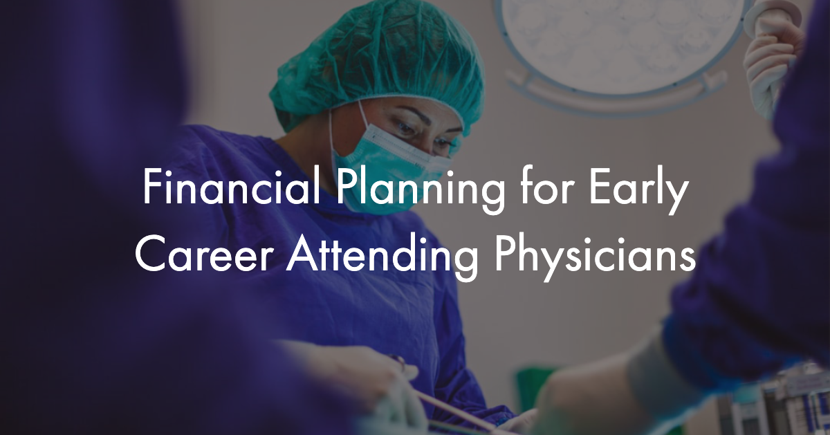 Financial Planning for Early Career Attending Physicians Thumbnail
