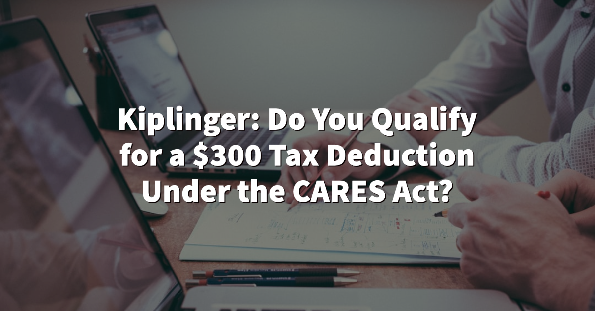 Kiplinger: Do You Qualify for a $300 Tax Deduction Under the CARES Act? Thumbnail