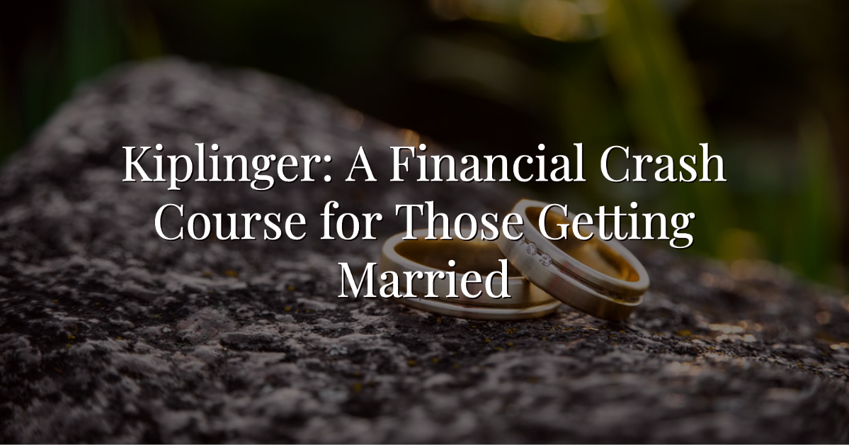 Kiplinger: A Financial Crash Course for Those Getting Married Thumbnail