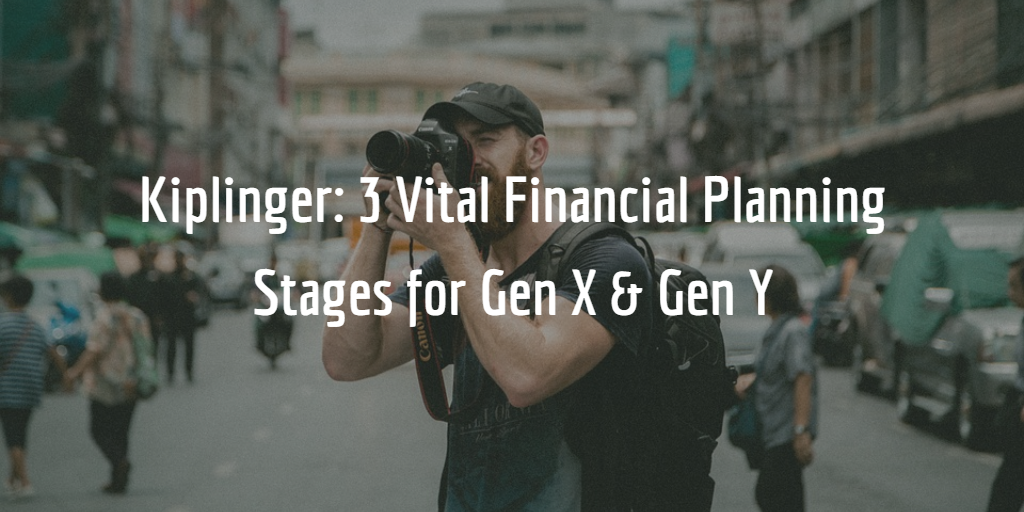 Kiplinger: 3 Vital Financial Planning Stages for Gen X & Gen Y Thumbnail