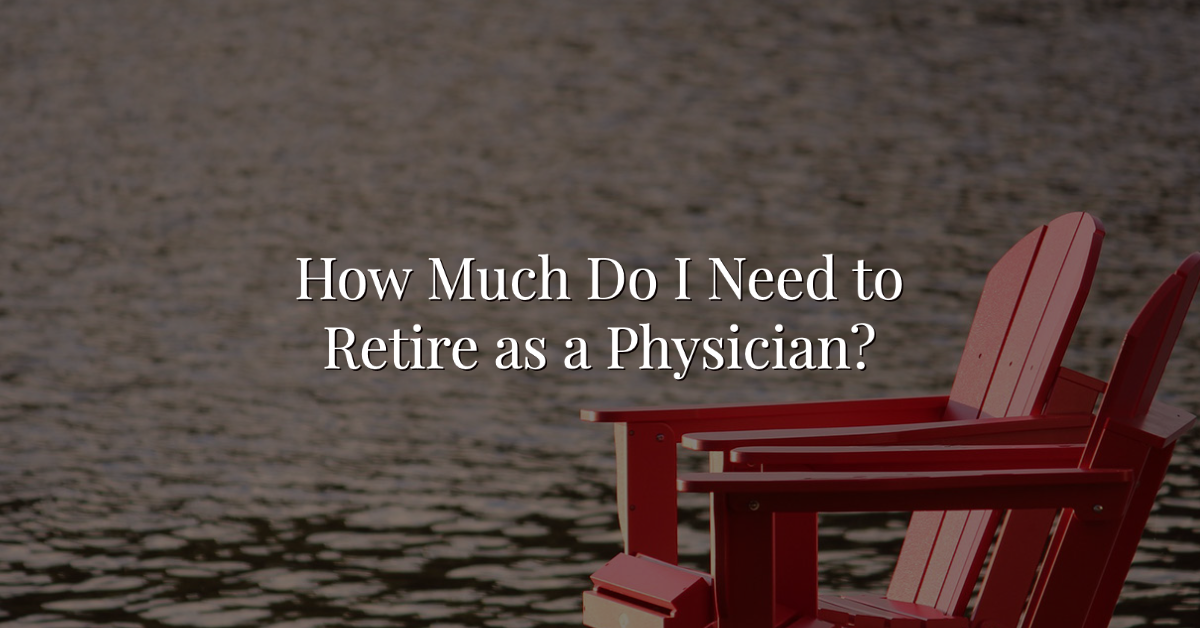 How Much Do I Need to Retire as a Physician? Thumbnail