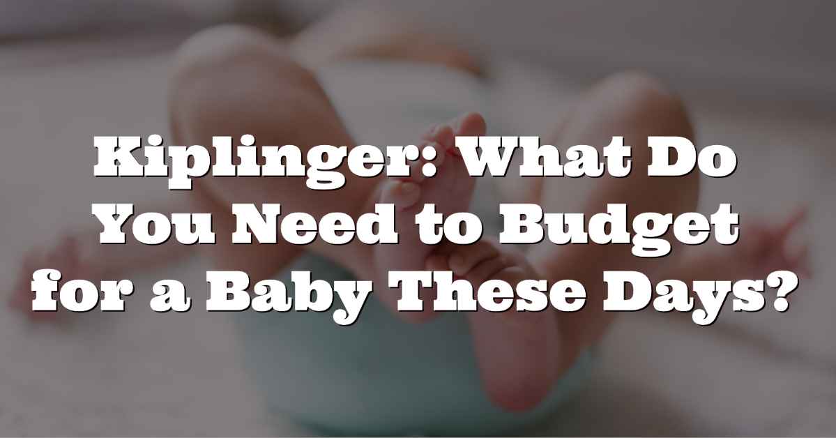 Kiplinger: What Do You Need to Budget for a Baby These Days? Thumbnail