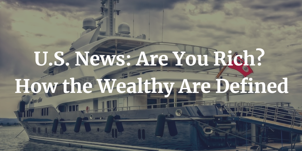 U.S. News: Are You Rich? How the Wealthy Are Defined Thumbnail