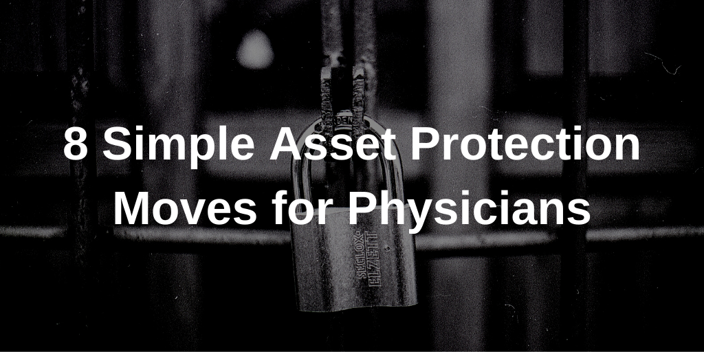 8 Simple Asset Protection Moves for Physicians Thumbnail