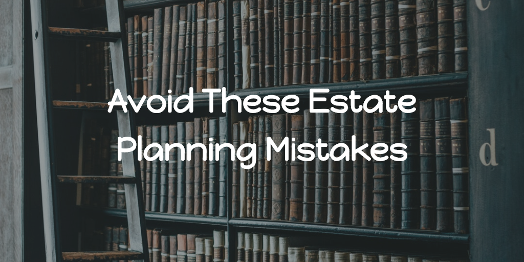 Avoid These Estate Planning Mistakes Thumbnail