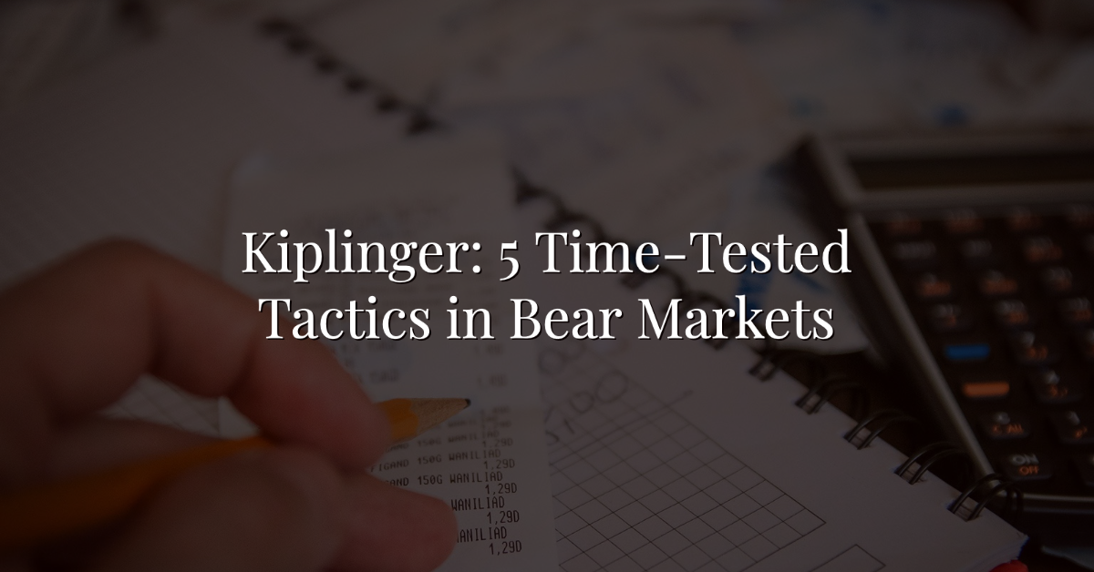 Kiplinger: 5 Time-Tested Tactics in Bear Markets Thumbnail