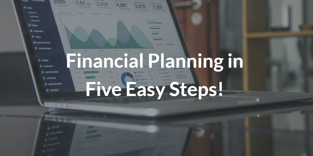 Financial Planning in Five Easy Steps!  Thumbnail