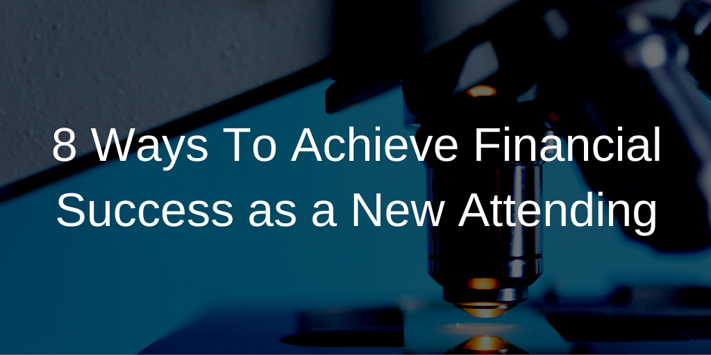 8 Ways To Achieve Financial Success as a New Attending Thumbnail