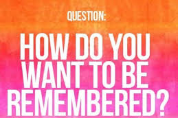 How Do You Want To Be Remembered? Thumbnail