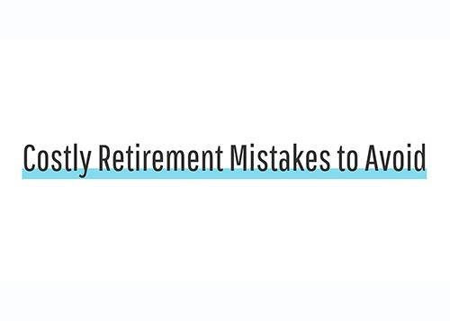 [Infographic] 6 Costly Retirement Mistakes to Avoid Thumbnail