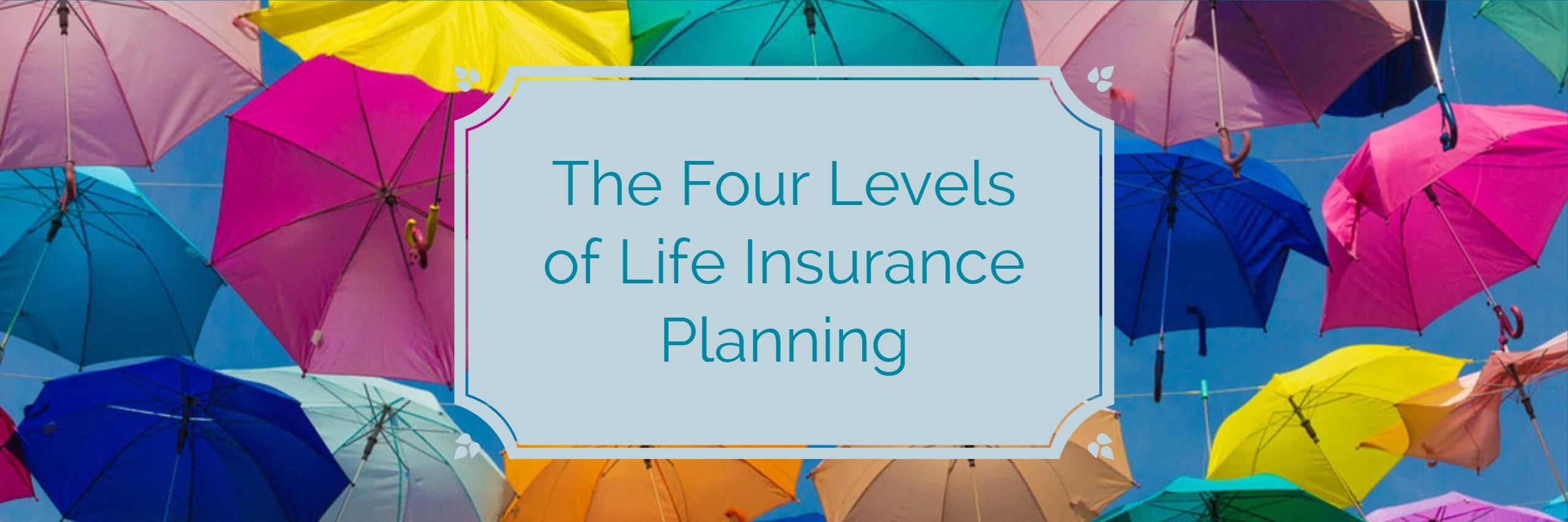 The Four Levels of Life Insurance Planning Thumbnail