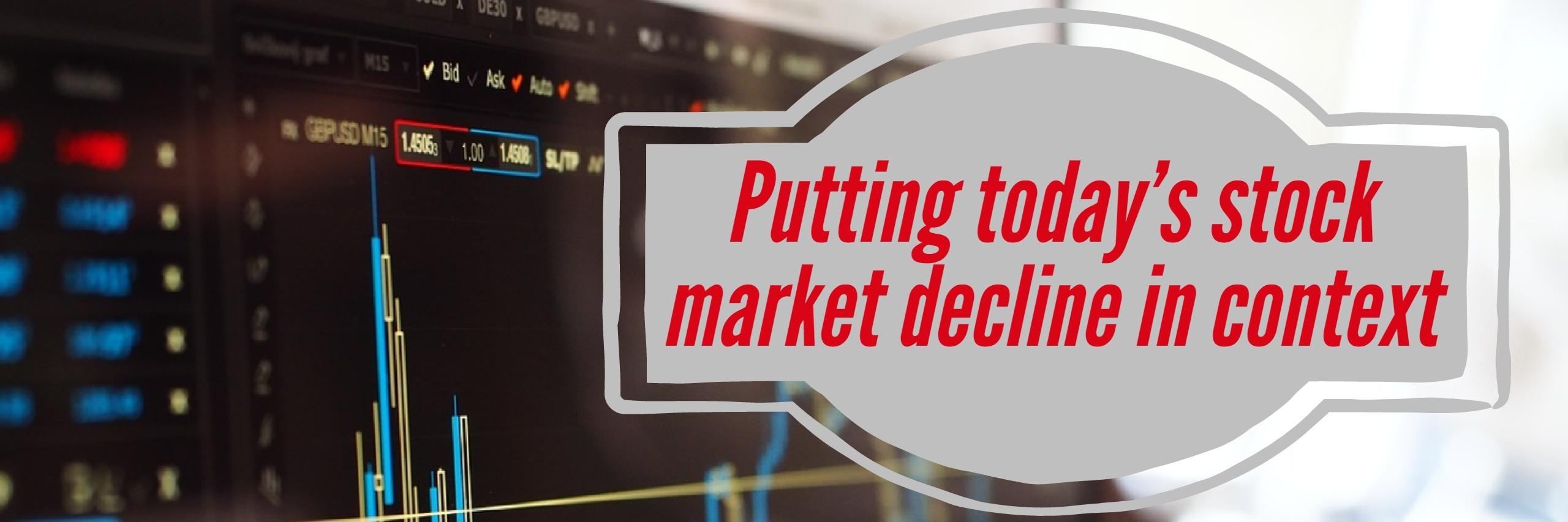 Today's Stock Market Decline – Let's Put This In Context Thumbnail