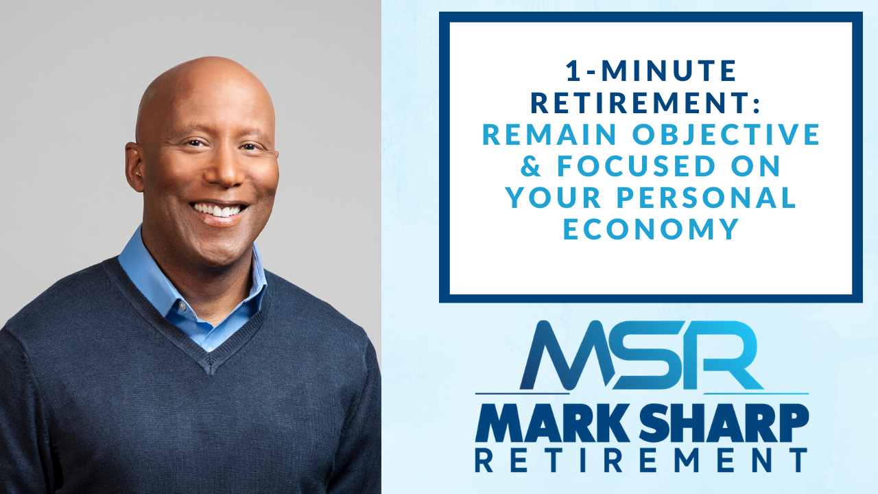 1-Minute Retirement Tip: Remaining Objective and Focused on Your Personal Economy Thumbnail