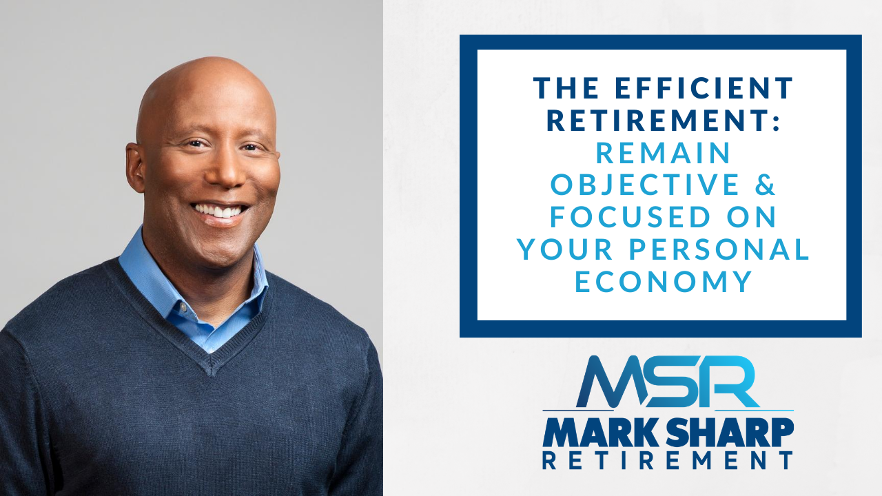 The Efficient  Retirement: Remaining Objective and Focused on Your Personal Economy Thumbnail