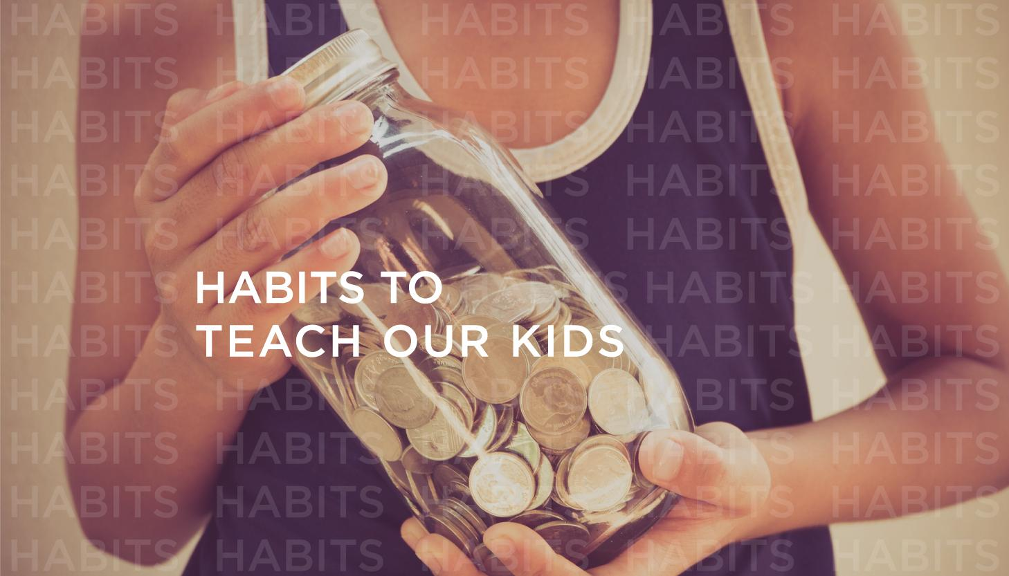Habits to Teach Our Kids Thumbnail