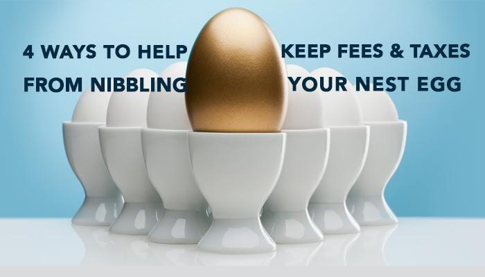 4 Ways to Help Keep Fees and Taxes From Nibbling Your Nest Egg Thumbnail