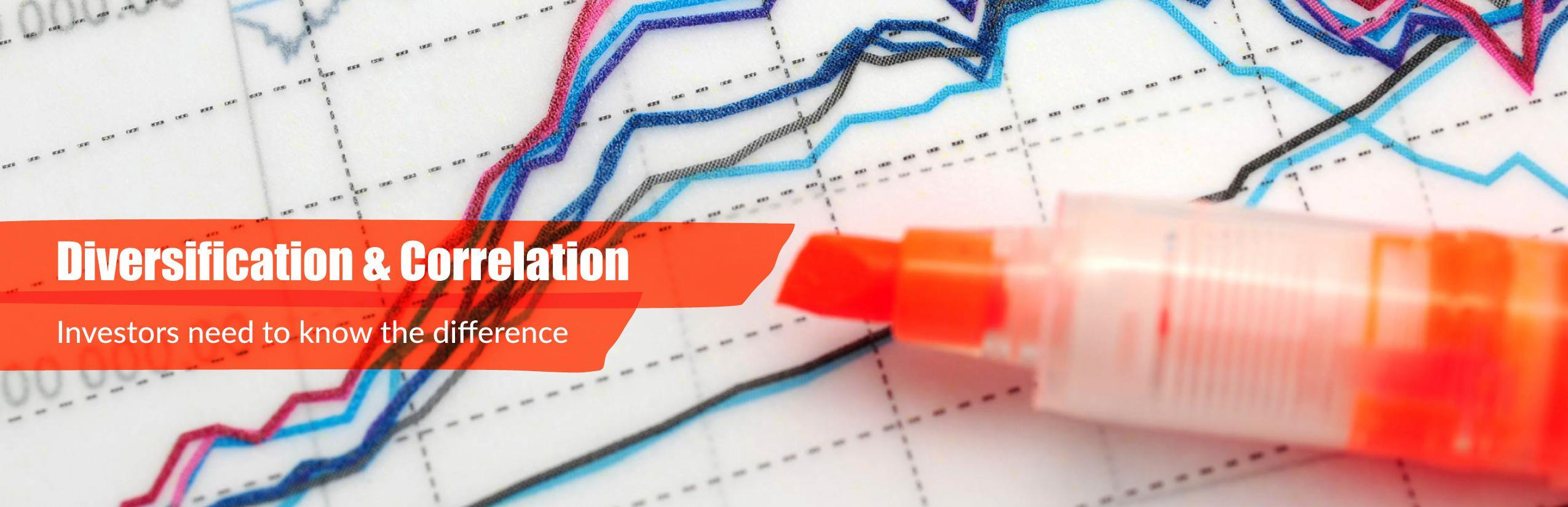Diversification & Correlation Investors need to know the difference