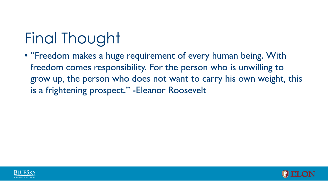 """""""Freedom makes a huge requirement of every human being. With freedom comes responsibility. For the person who is unwilling to grow up, the person who does not want to carry his own weight, this is a frightening prospect."""" -Eleanor Roosevelt"""