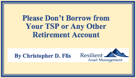 Please Don't Borrow from Your TSP or Any Other Retirement