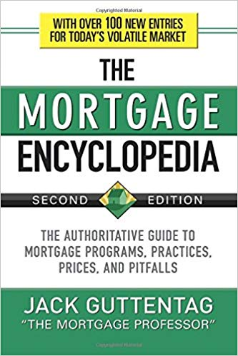 """The Mortgage Encyclopedia: The Authoritative Guide to Mortgage Programs, Practices, Prices and Pitfalls"" Second Edition By Jack Guttentag"
