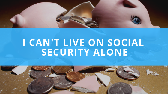 I Can't Retire on Social Security alone. Thumbnail