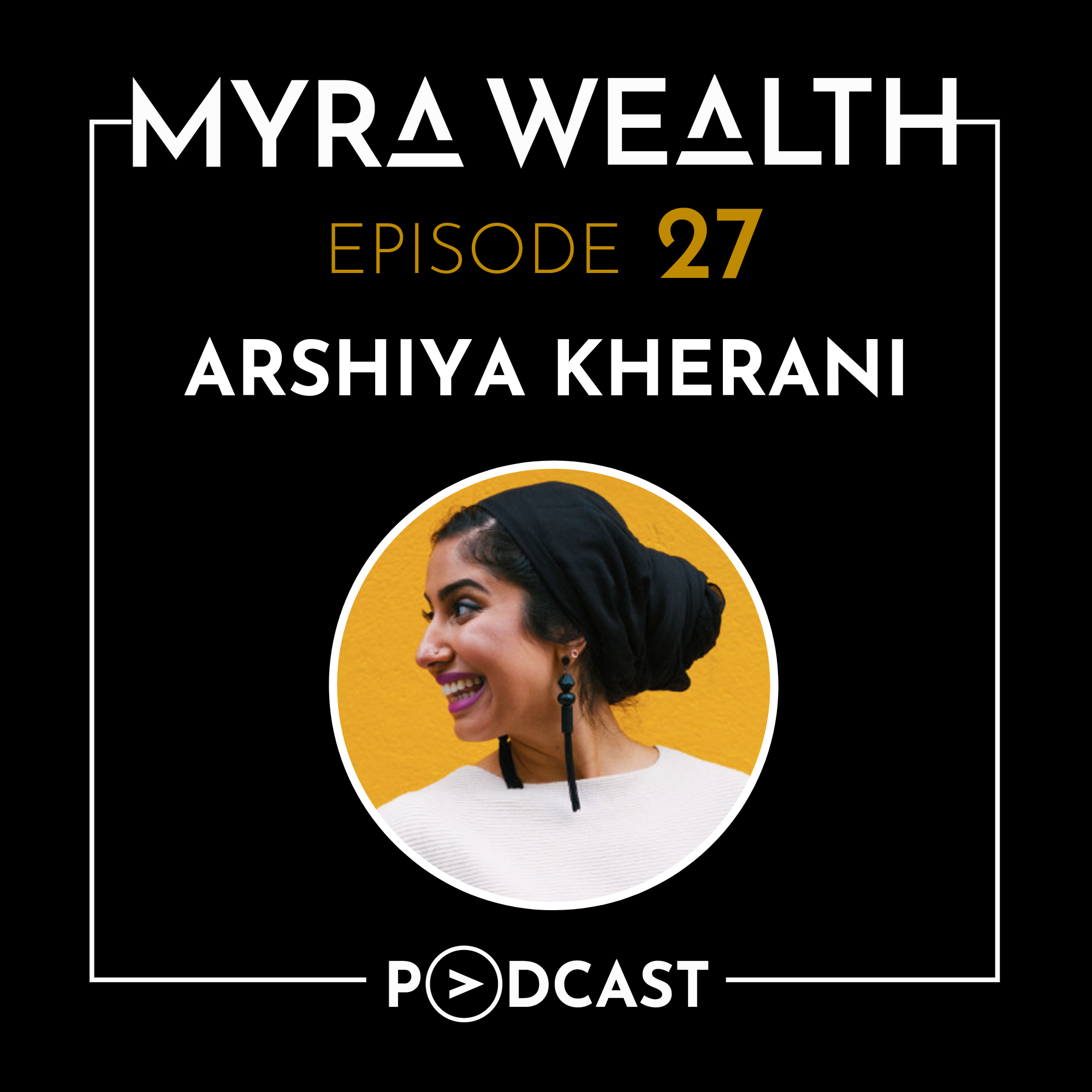 Ep #027: Revolutionary Representation with Arshiya Kherani Thumbnail