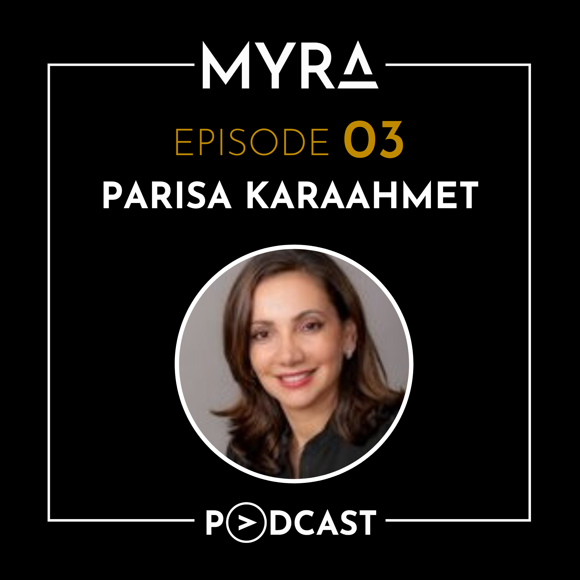 Ep #003: Taking Calculated Risks and Defining Success with Parisa Karaahmet Thumbnail