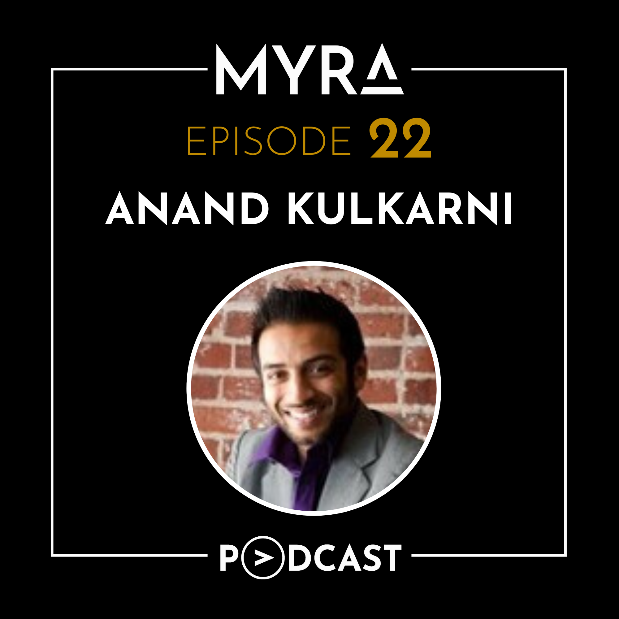 Ep #022: Thinking Outside the Box as a Serial Entrepreneur with Anand Kulkarni Thumbnail